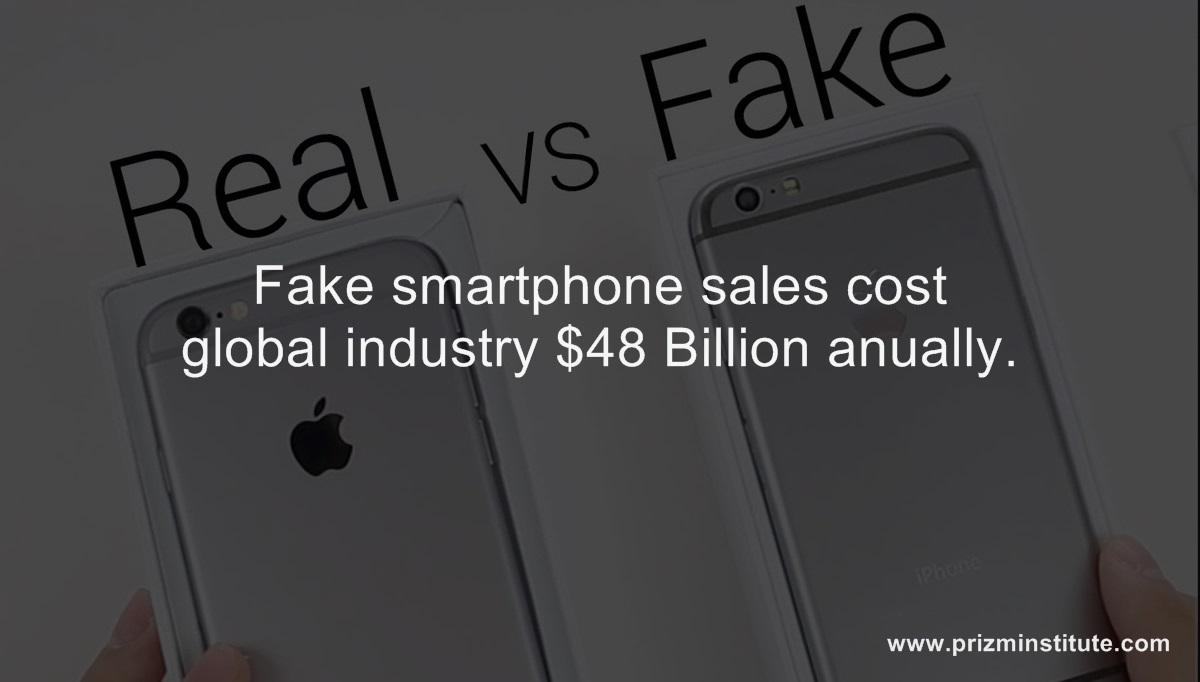 Fake smartphone sales cost global industry $48 Billion anually.
