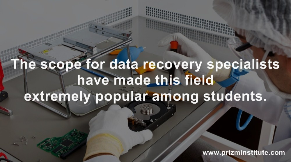 The scope for data recovery specialists have made this field extremely popular among students.