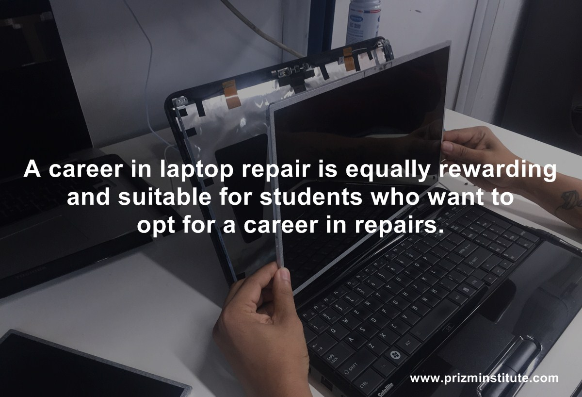 A career in laptop repair is equally rewarding and suitable for students who want to opt for a career in repairs.