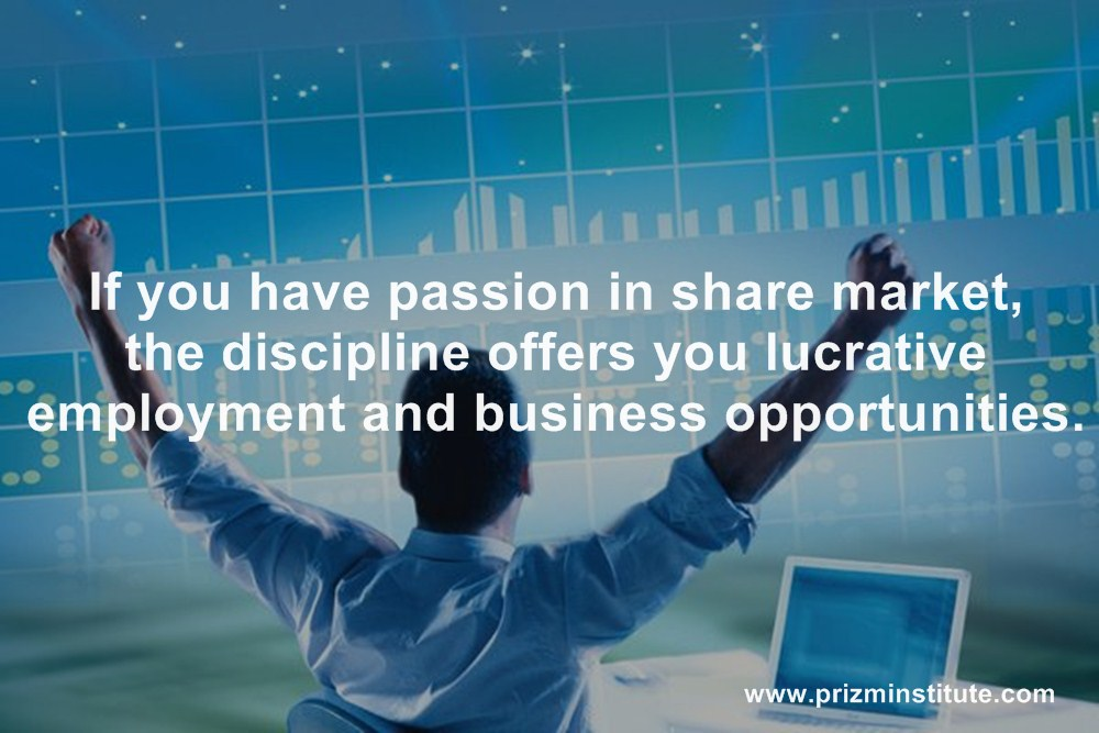 If you have passion in share market, the discipline offers you lucrative employment and business opportunities.