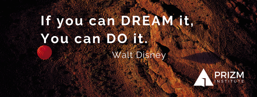 If you can DREAM it, you can DO it. walt Disney quote