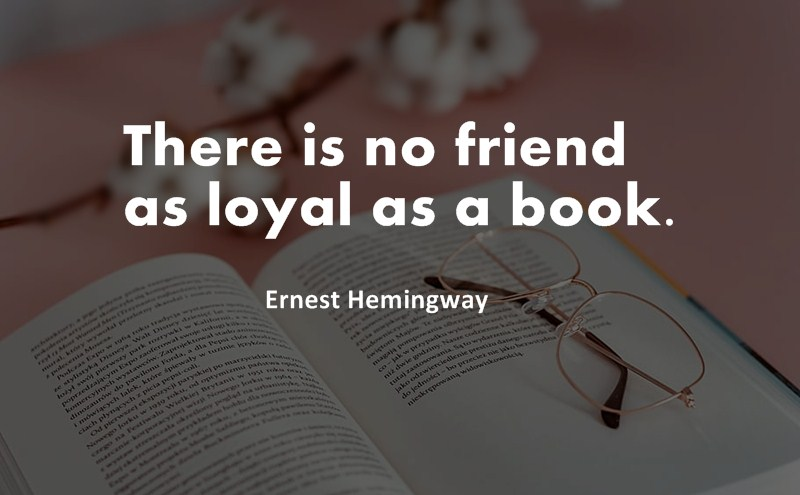 There is no friend as loyal as a book. quote