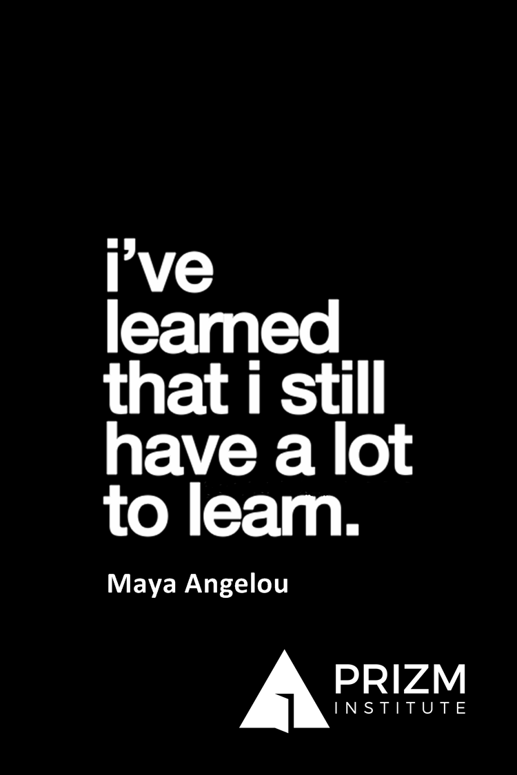 I have learned that i have a lot to learn quote
